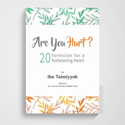 (Booklet) Are You Hurt: 20 Formulas for a Forbearing Heart by Ibn Taimiyyah