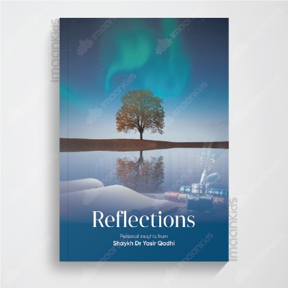 Reflections: Personal Insights From   Dr. Yasir Qadhi
